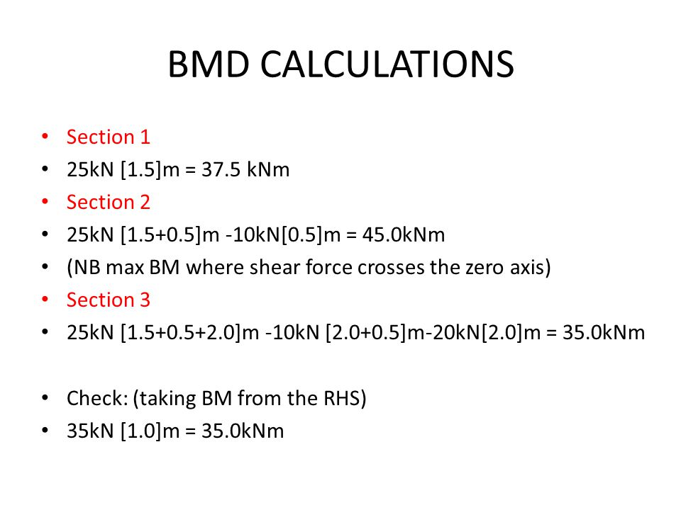 BMD CALCULATIONS Section 1 25kN [1.5]m = 37.5 kNm Section 2